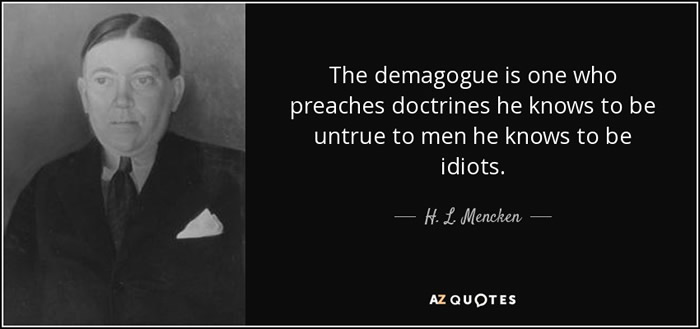quote the demagogue is one who preaches doctrines he knows to be untrue to men he knows to h l mencken 53 56 59