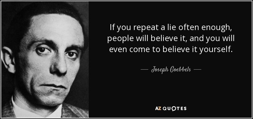 quote if you repeat a lie often enough people will believe it and you will even come to believe joseph goebbels 141 92 76