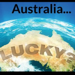Australia - the lucky country - lucky if it survives - it's the vibe and the vibe has changed.
