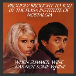 I remember ... when newfangled stuff didn't exist -  summer wine was not some whine