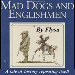 Mad Dogs and Englishmen - by Flysa
