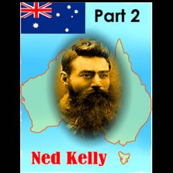 NED KELLY: Part 2 - Survival