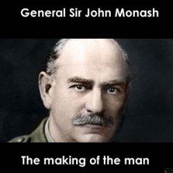 JOHN MONASH (EPISODE #2. The Making of the Man)